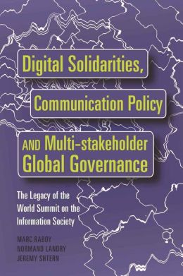 Digital Solidarities, Communication Policy and Multi-Stakeholder Global Governance: The Legacy of the World Summit on the Information Society