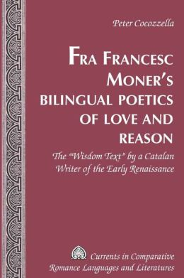Fra Francesc Moner's Bilingual Poetics of Love and Reason: The Wisdom Text by a Catalan Writer of the Early Renaissance