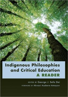 Indigenous Philosophies and Critical Education: A Reader