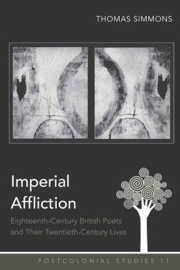 Imperial Affliction: Eighteenth-Century British Poets and Their Twentieth-Century Lives