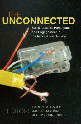 The Unconnected: Social Justice, Participation, and Engagement in the Information Society