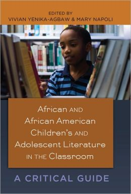 African and African-American Children's and Adolescent Literature in the Classroom: A Critical Guide