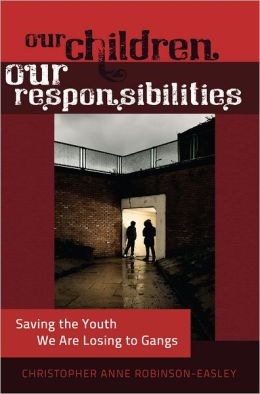 Our Children--Our Responsibilities: Saving the Youth We Are Losing to Gangs
