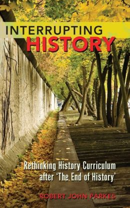 Interrupting History: Rethinking History Curriculum after 'the End of History'