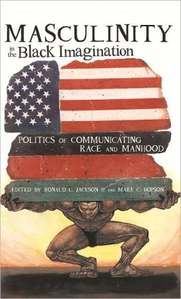 Masculinity in the Black Imagination: Politics of Communicating Race and Manhood