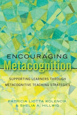 Encouraging Metacognition: Supporting Learners through Metacognitive Teaching Strategies