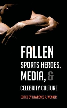 Fallen Sports Heroes, Media, and Celebrity Culture