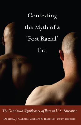 Contesting the Myth of a 'Post Racial' Era: The Continued Significance of Race in U.S. Education