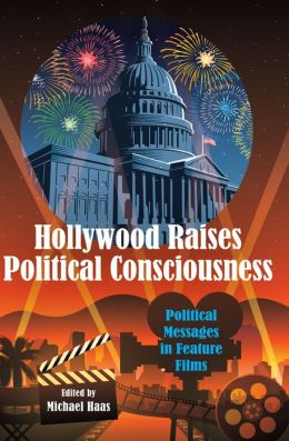 Hollywood Raises Political Consciousness: Political Messages in Feature Films