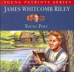 Young Patriots James Whitcomb Riley: Young Poet