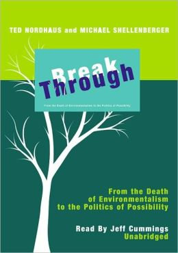 Break Through: From the Death of Environmentalism to the Politics of Possibilities