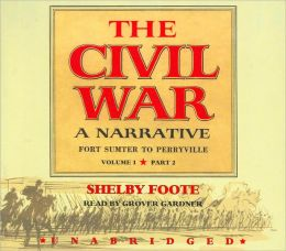 The Civil War: A Narrative, Volume 1: Fort Sumter to Perryville, Part 2