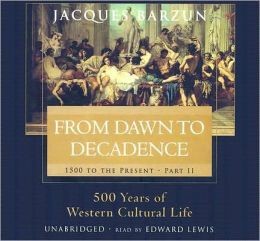 From Dawn to Decadence, Part II: 500 Years of Western Cultural Life, 1500 to the Present