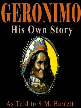 Geronimo, His Own Story: The Autobiography of a Great Patriot Warrior