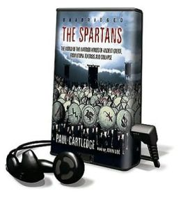 The Spartans: The World of the Warrior-Heroes of Ancient Greece, from Utopia to Crisis and Collapse [With Earbuds]