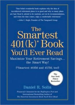 Smartest 401(k)* Book You'll Ever Read: Maximize Your Retirement Savingsthe Smart Way! (*Smartest 403(b) and 457(b), Too!)