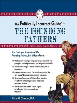 The Politically Incorrect Guide<sup>TM</sup> to the Founding Fathers
