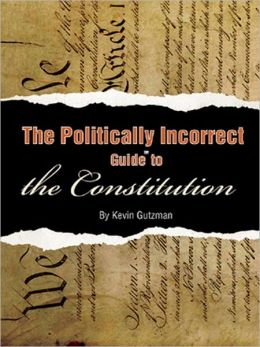 The Politically Incorrect Guide<sup>TM</sup> to the Constitution