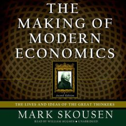 The Making of Modern Economics: Second Edition: The Lives and Ideas of the Great Thinkers