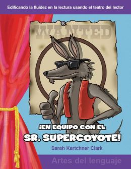 En equipo con el Sr. Supercoyote (Teaming with Mr. Cool!): Grades 3-4