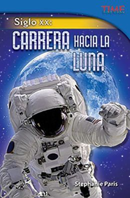 Siglo XX: Carrera hacia la Luna (20th Century: Race to the Moon) (TIME FOR KIDS Nonfiction Readers)