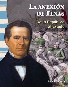 La anexión de Texas: De la República al Estado (The Annexation of Texas: From Republic to Statehood)