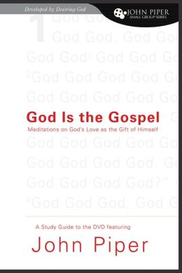 God is the Gospel: Meditations on God's Love as the Gift of Himself Study Guide