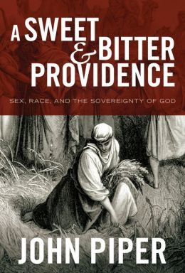 A Sweet & Bitter Providence: Sex, Race, and The Sovereignty of God