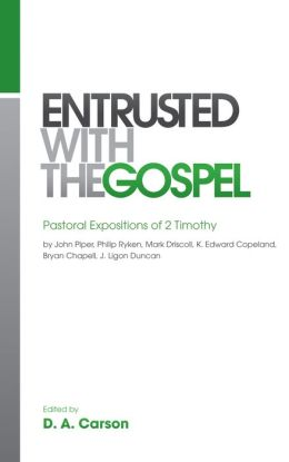 Entrusted with the Gospel: Pastoral Expositions of 2 Timothy