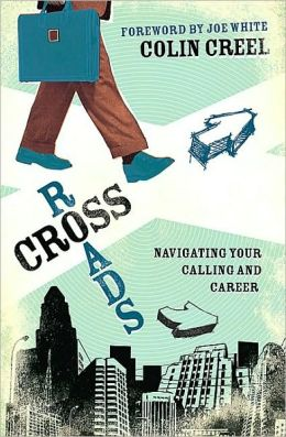 Crossroads (Foreword by Joe White): Navigating Your Calling and Career