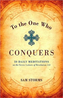 To the One Who Conquers: 50 Daily Meditations on the Seven Letters of Revelation 2-3