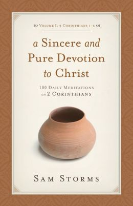 A Sincere and Pure Devotion to Christ (Vol. 1, 2 Corinthians 1-6): 100 Daily Meditations on 2 Corinthians