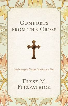 Comforts from the Cross: Celebrating the Gospel One Day at a Time