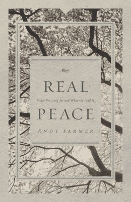 Real Peace: What We Long for and Where to Find It