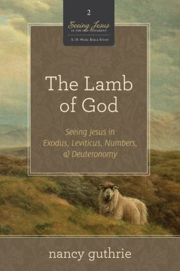 The Lamb of God 10-Pack: Seeing Jesus in Exodus, Leviticus, Numbers, and Deuteronomy