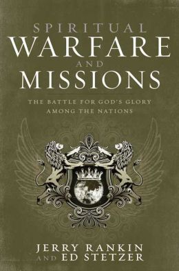 Spiritual Warfare and Missions: The Battle for God's Glory Among the Nations