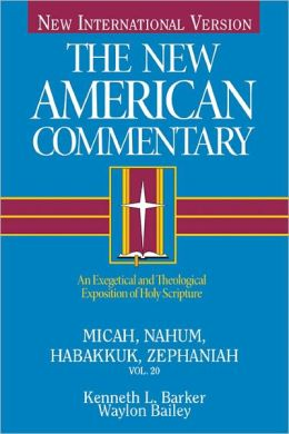 The New American Commentary Volume 20 - Micah, Nahum, Habakkuh, Zephaniah