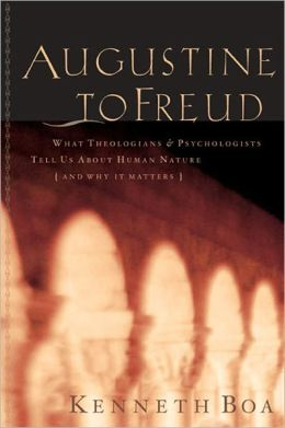 Augustine to Freud: What Theologians & Psychologists Tell Us About Human Nature-and Why It Matters