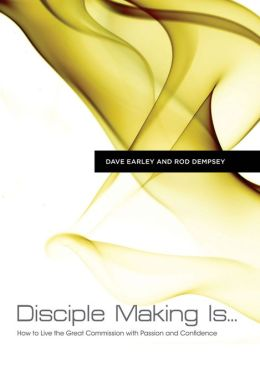 Disciple Making Is . . .: How to Live the Great Commission with Passion and Confidence