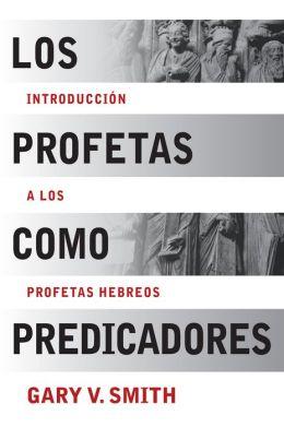 Los Profetas como Predicadores: Introduccion a los Profetas Hebreos