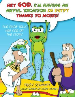 The Frog Tells Her Side of the Story: Hey God, I'm Having an Awful Vacation in Egypt Thanks to Moses!