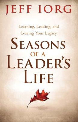 Seasons of a Leader's Life: Learning, Leading, and Leaving a Legacy
