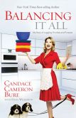 Book Cover Image. Title: Balancing It All:  My Story of Juggling Priorities and Purpose, Author: Candace Cameron Bure