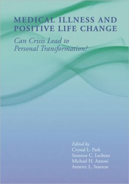 Medical Illness and Positive Life Change: Can Crisis Lead to Personal Transformation?