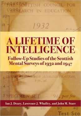Lifetime of Intelligence: Follow-Up Studies of the Scottish Mental Surveys of 1932 and 1947