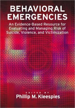 Behavioral Emergencies: An Evidence-Based Resource for Evaluating and Managing Suicidal Behavior, Violence, and Victimization
