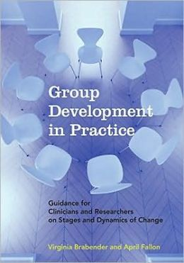 Group Development in Practice: Guidance for Clinicians and Researchers on Stages and Dynamics of Change