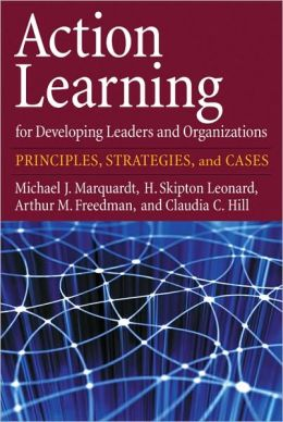 Action Learning for Developing Leaders and Organizations: Principles, Strategies, and Cases