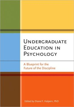 Undergraduate Education in Psychology: A Blueprint for the Future of the Discipline
