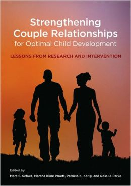 Strengthening Couple Relationships for Optimal Child Development: Lessons from Research and Intervention